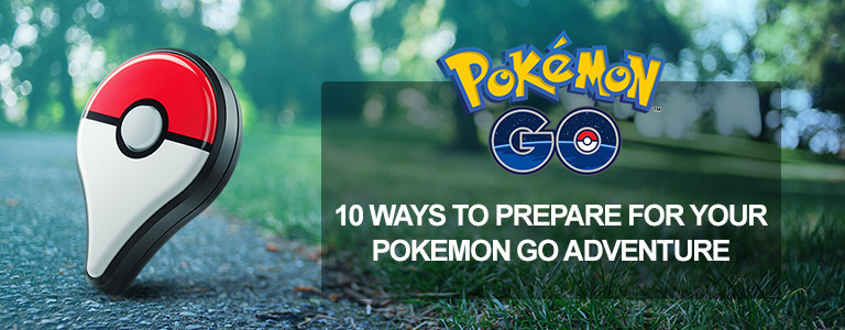 10 Ways to Pepare for Pokemon Go
